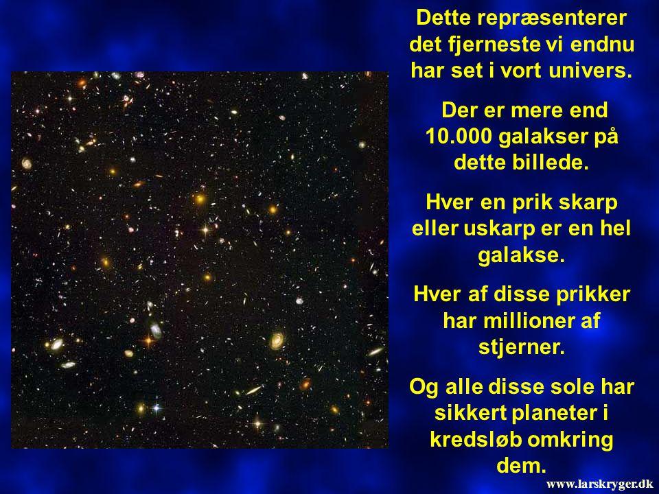 Dette repræsenterer det fjerneste vi endnu har set i vort univers. Der er mere end 10.000 galakser på dette billede. Hver en prik skarp eller uskarp e