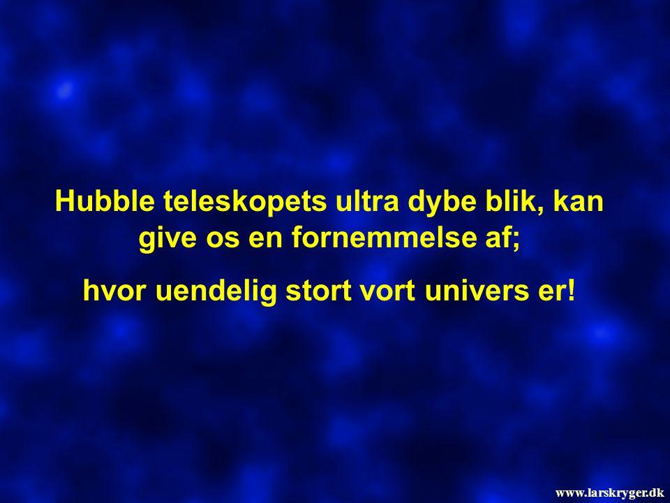 Hubble teleskopets ultra dybe blik, kan give os en fornemmelse af; hvor uendelig stort vort univers er! www.larskryger.dk
