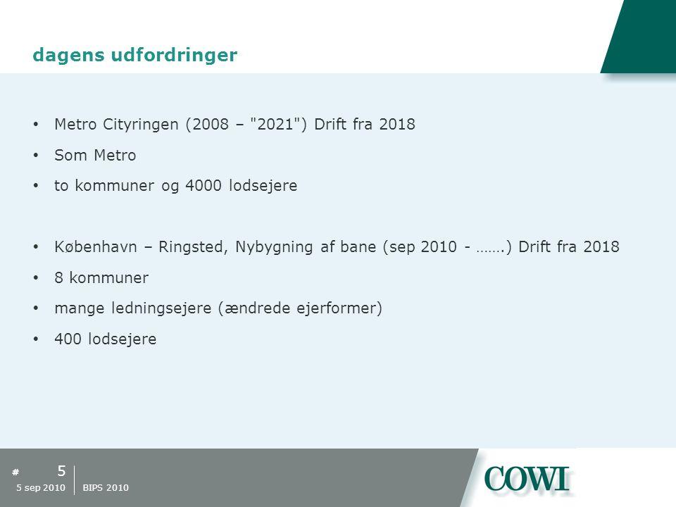 # dagens udfordringer  Metro Cityringen (2008 – 2021 ) Drift fra 2018  Som Metro  to kommuner og 4000 lodsejere  København – Ringsted, Nybygning af bane (sep 2010 - …….) Drift fra 2018  8 kommuner  mange ledningsejere (ændrede ejerformer)  400 lodsejere 5 5 sep 2010 BIPS 2010