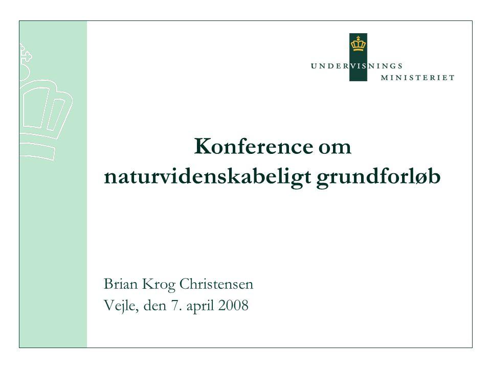 Konference om naturvidenskabeligt grundforløb Brian Krog Christensen Vejle, den 7. april 2008