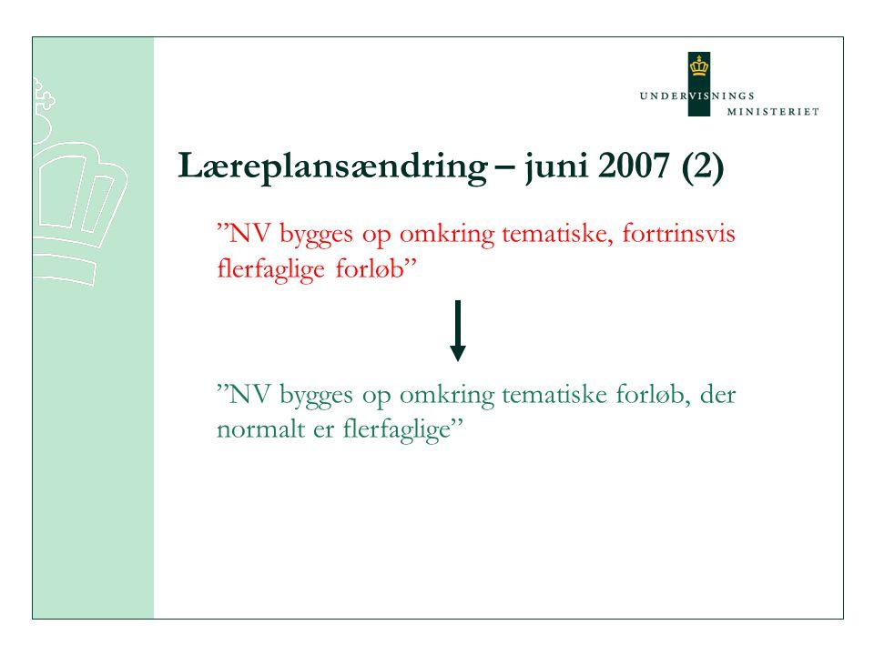 Læreplansændring – juni 2007 (2) NV bygges op omkring tematiske, fortrinsvis flerfaglige forløb NV bygges op omkring tematiske forløb, der normalt er flerfaglige