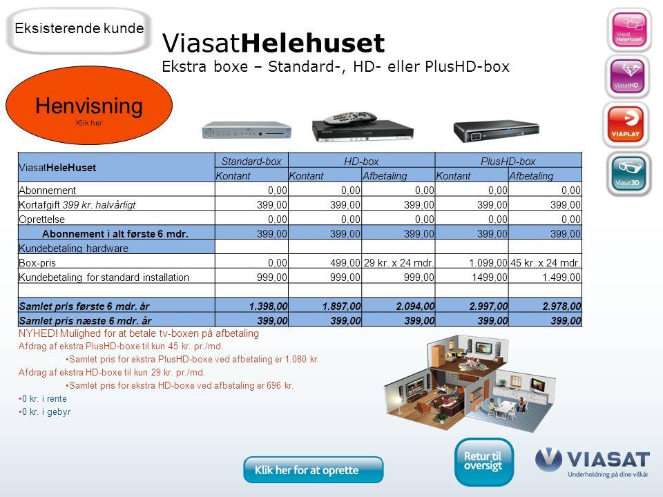 ViasatHeleHuset Standard-boxHD-boxPlusHD-box Kontant AfbetalingKontantAfbetaling Abonnement0,00 Kortafgift 399 kr.
