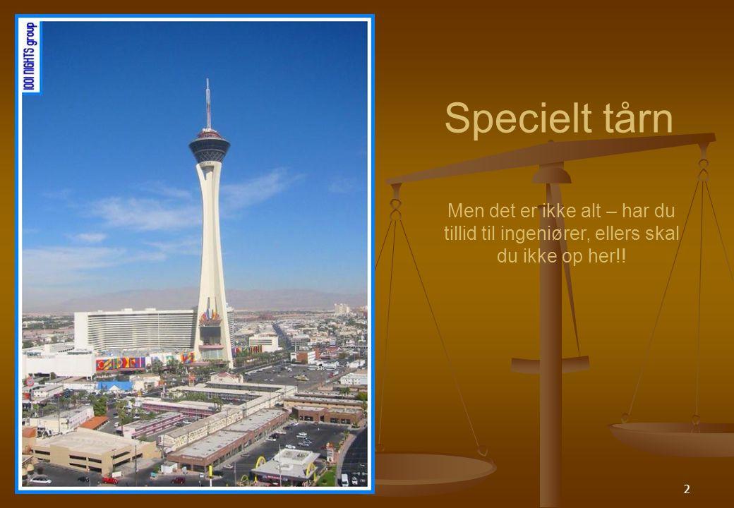 2 Specielt tårn Men det er ikke alt – har du tillid til ingeniører, ellers skal du ikke op her!!