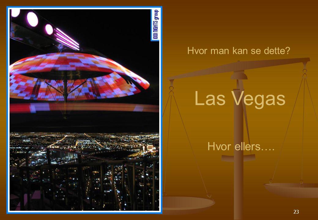 23 Hvor man kan se dette Las Vegas Hvor ellers….