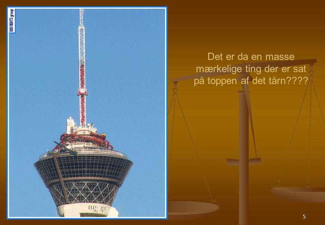 5 Det er da en masse mærkelige ting der er sat på toppen af det tårn