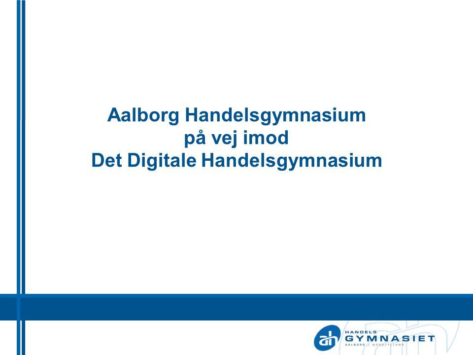 Aalborg Handelsgymnasium på vej imod Det Digitale Handelsgymnasium