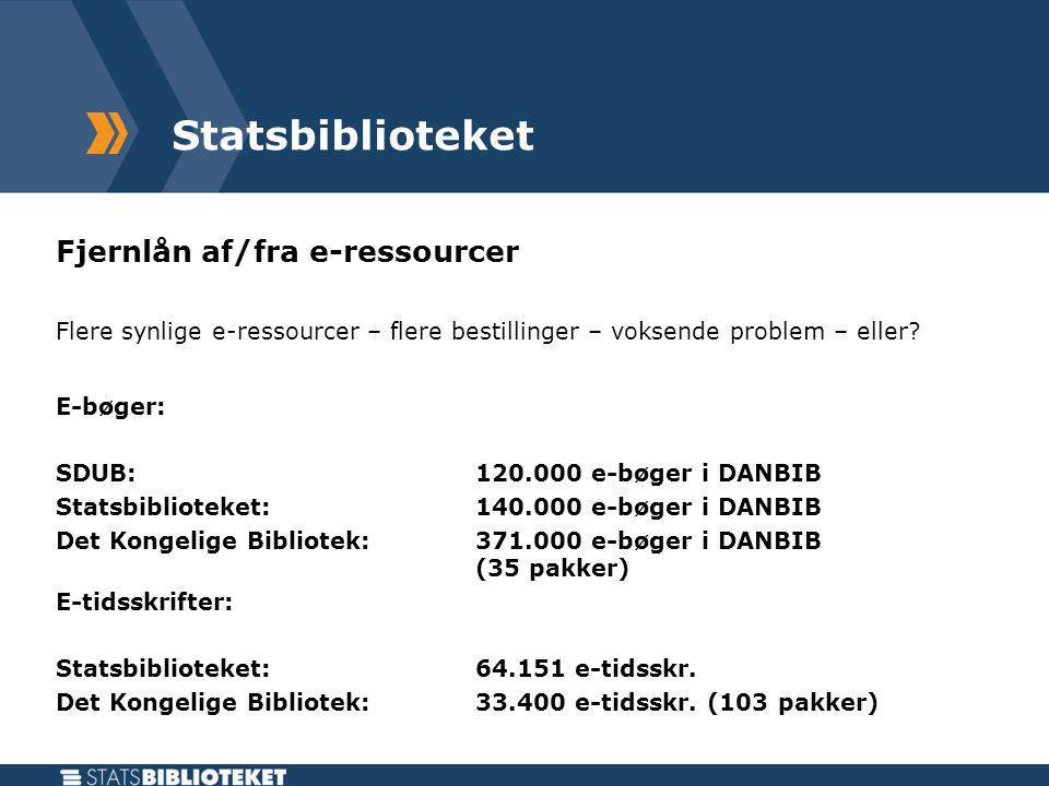 Statsbiblioteket Fjernlån af/fra e-ressourcer Flere synlige e-ressourcer – flere bestillinger – voksende problem – eller.