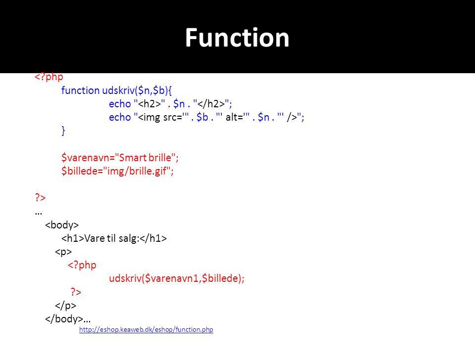 Function < php function udskriv($n,$b){ echo . $n.