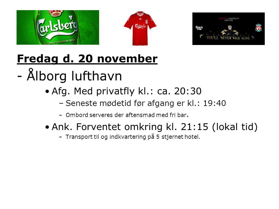 Fredag d. 20 november - Ålborg lufthavn •Afg. Med privatfly kl.: ca.