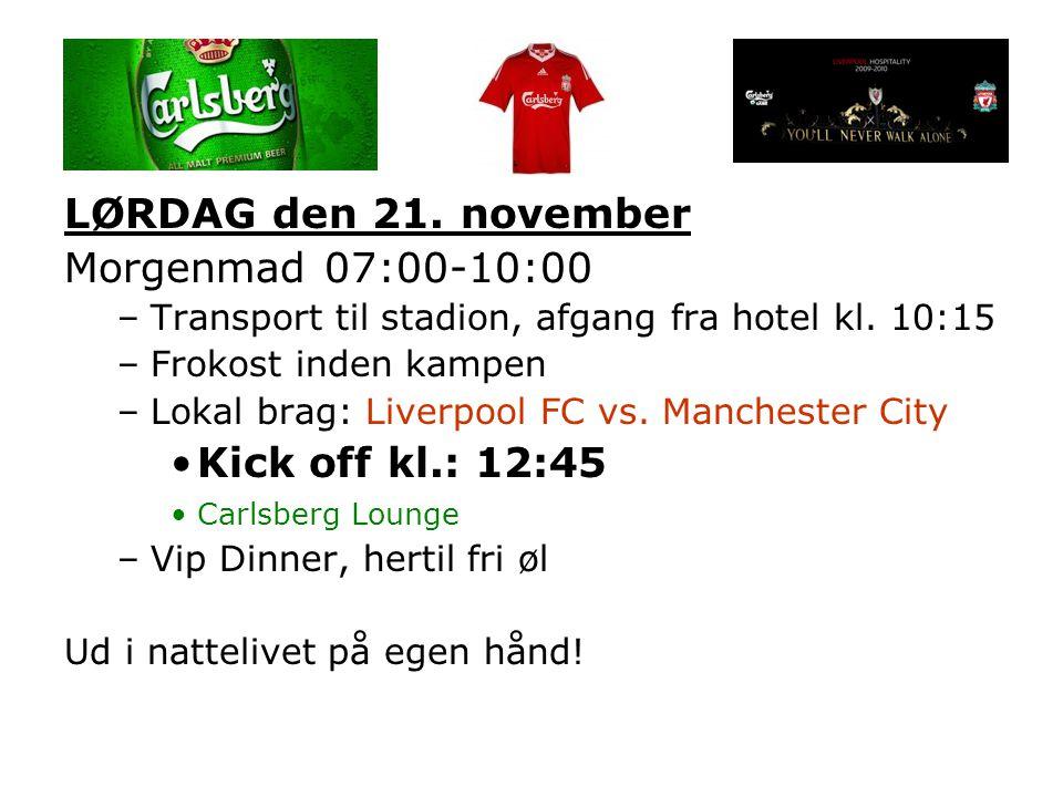 LØRDAG den 21. november Morgenmad 07:00-10:00 –Transport til stadion, afgang fra hotel kl. 10:15 –Frokost inden kampen –Lokal brag: Liverpool FC vs. M