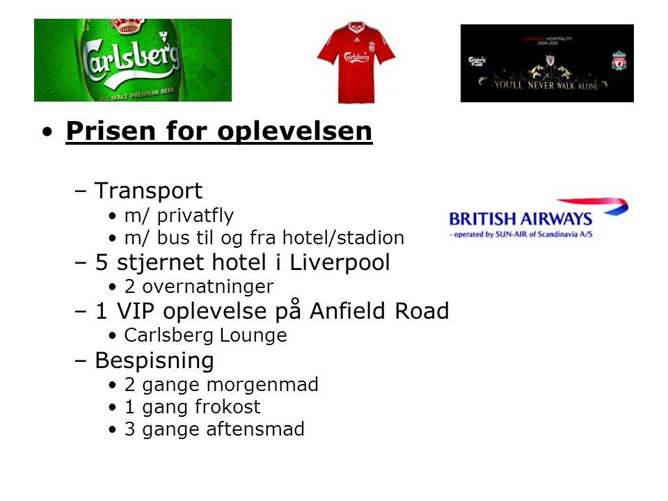 •Prisen for oplevelsen –Transport •m/ privatfly •m/ bus til og fra hotel/stadion –5 stjernet hotel i Liverpool •2 overnatninger –1 VIP oplevelse på An