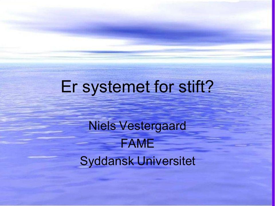 Er systemet for stift Niels Vestergaard FAME Syddansk Universitet
