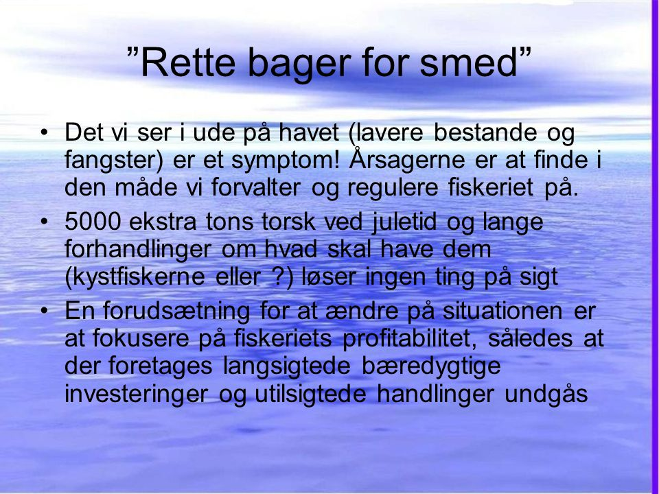 Rette bager for smed •Det vi ser i ude på havet (lavere bestande og fangster) er et symptom.