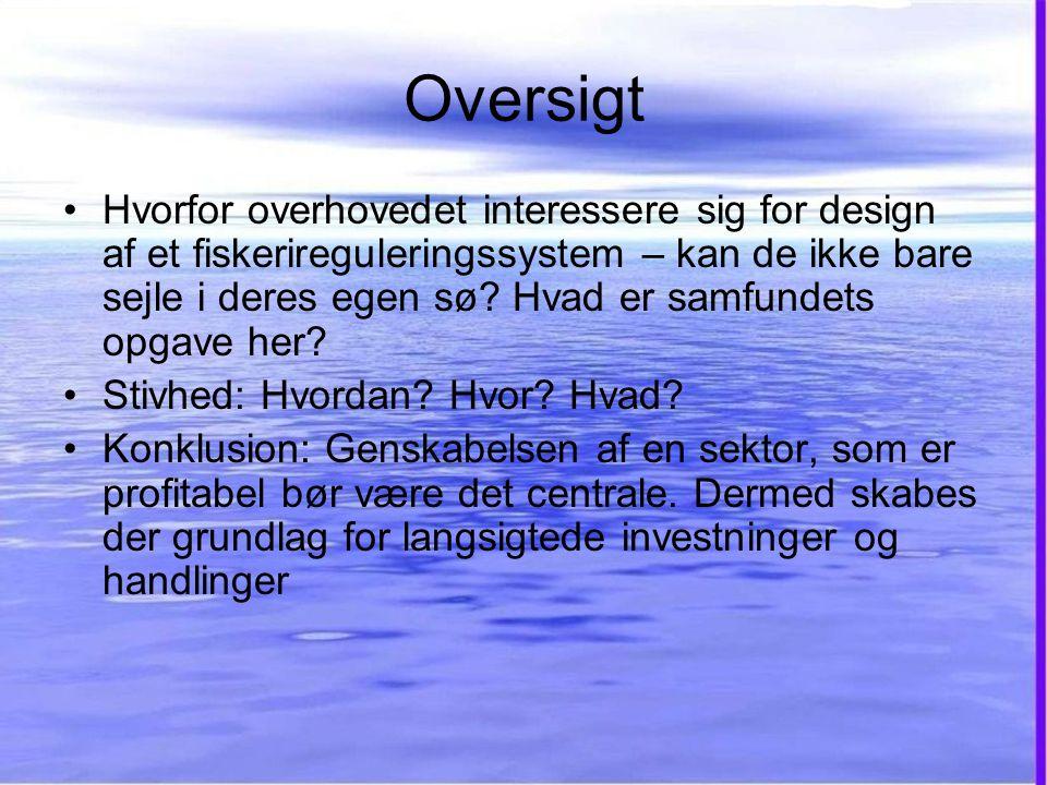 Oversigt •Hvorfor overhovedet interessere sig for design af et fiskerireguleringssystem – kan de ikke bare sejle i deres egen sø.