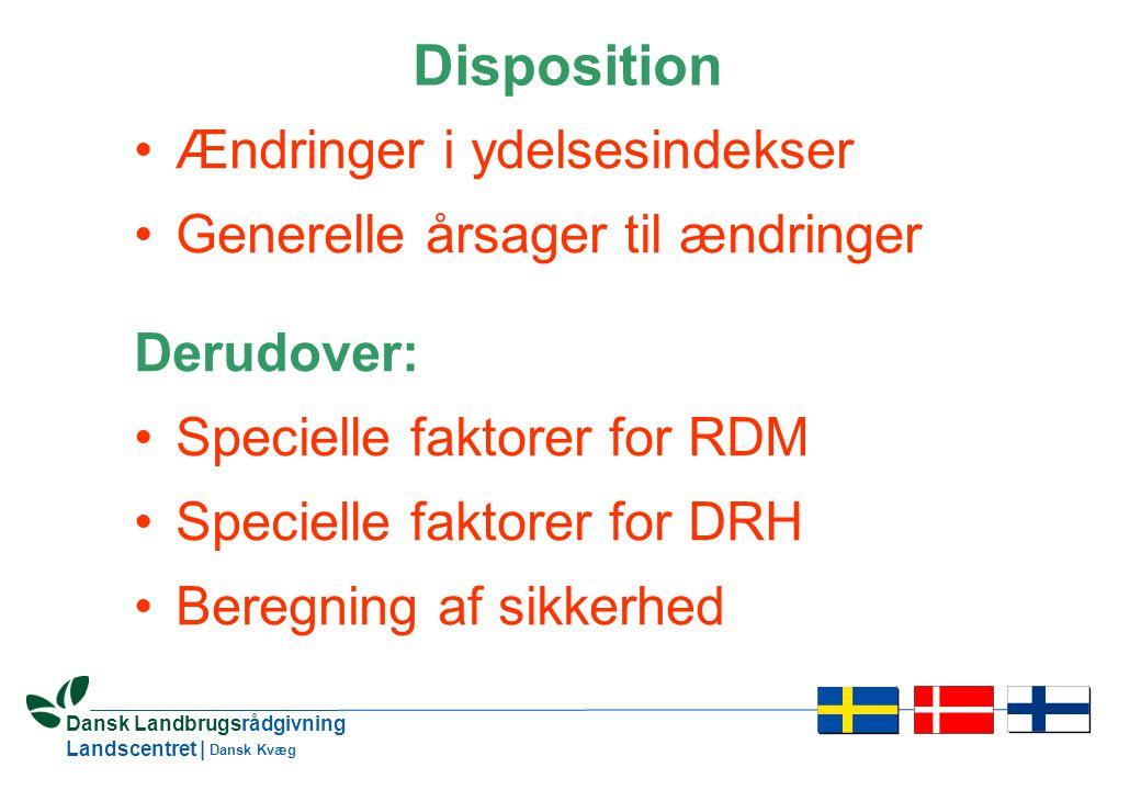 2 Dansk Landbrugsrådgivning Landscentret | Dansk Kvæg Disposition •Ændringer i ydelsesindekser •Generelle årsager til ændringer Derudover: •Specielle faktorer for RDM •Specielle faktorer for DRH •Beregning af sikkerhed