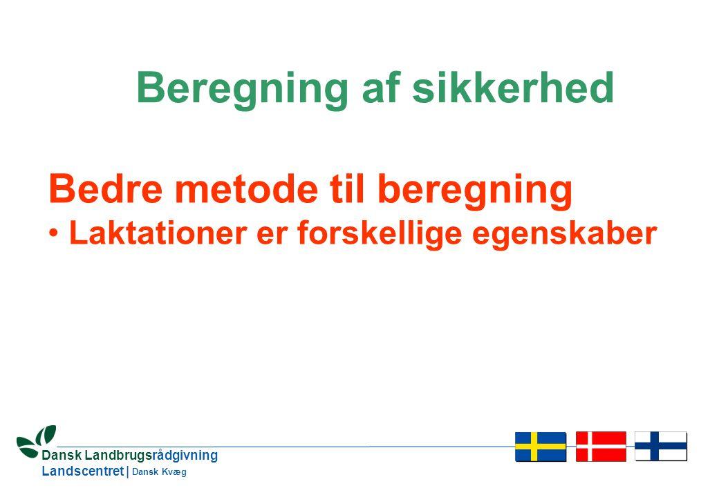 25 Dansk Landbrugsrådgivning Landscentret | Dansk Kvæg Beregning af sikkerhed Bedre metode til beregning • Laktationer er forskellige egenskaber