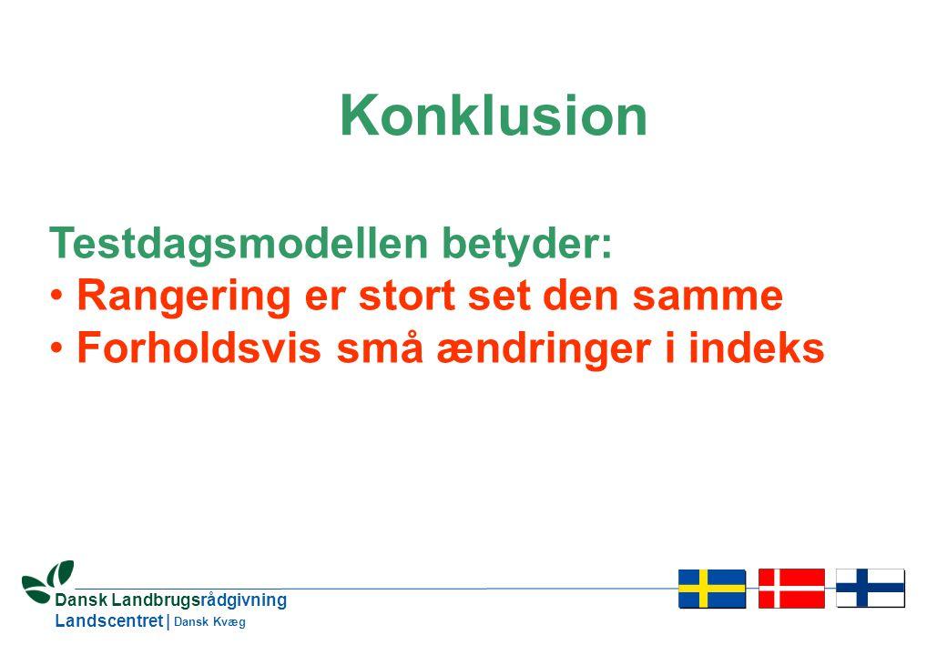 27 Dansk Landbrugsrådgivning Landscentret | Dansk Kvæg Konklusion Testdagsmodellen betyder: • Rangering er stort set den samme • Forholdsvis små ændringer i indeks