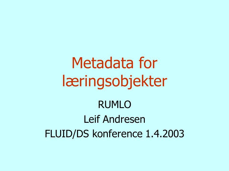 Metadata for læringsobjekter RUMLO Leif Andresen FLUID/DS konference 1.4.2003