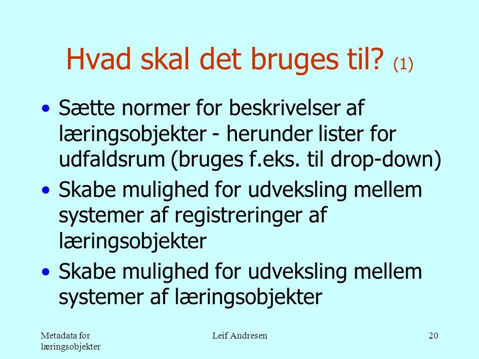 Metadata for læringsobjekter Leif Andresen20 Hvad skal det bruges til.
