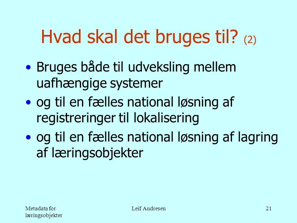 Metadata for læringsobjekter Leif Andresen21 Hvad skal det bruges til.
