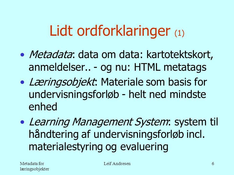 Metadata for læringsobjekter Leif Andresen6 Lidt ordforklaringer (1) •Metadata: data om data: kartotektskort, anmeldelser..