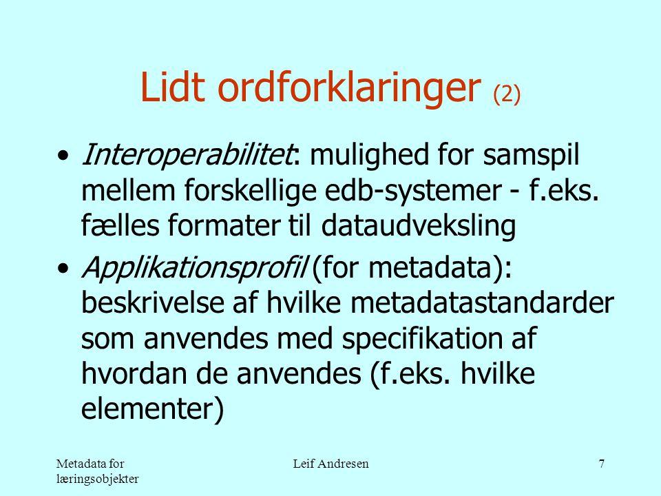 Metadata for læringsobjekter Leif Andresen7 Lidt ordforklaringer (2) •Interoperabilitet: mulighed for samspil mellem forskellige edb-systemer - f.eks.