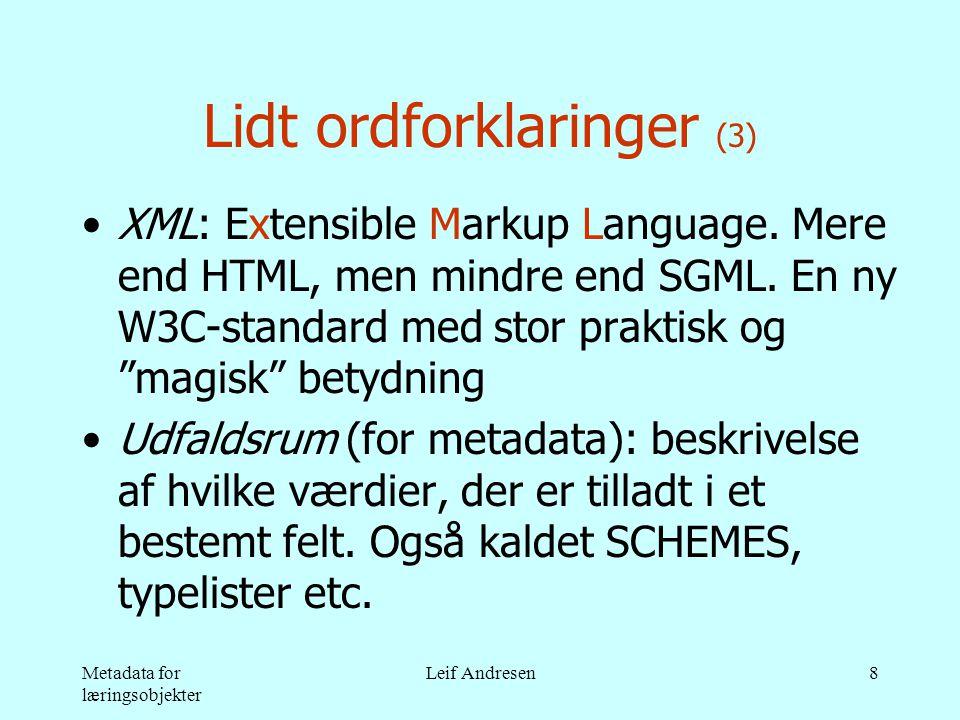 Metadata for læringsobjekter Leif Andresen8 Lidt ordforklaringer (3) •XML: Extensible Markup Language.