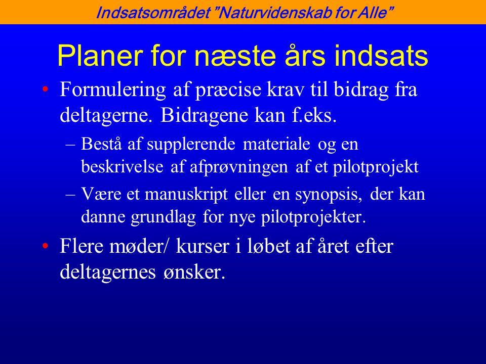 Indsatsområdet Naturvidenskab for Alle Planer for næste års indsats •Formulering af præcise krav til bidrag fra deltagerne.