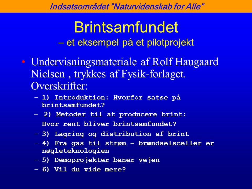 Indsatsområdet Naturvidenskab for Alle Brintsamfundet – et eksempel på et pilotprojekt •Undervisningsmateriale af Rolf Haugaard Nielsen, trykkes af Fysik-forlaget.