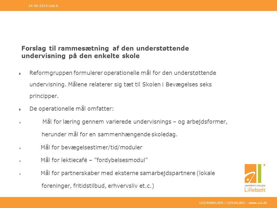 UDDANNELSER I UDVIKLING – www.ucl.dk Forslag til rammesætning af den understøttende undervisning på den enkelte skole Reformgruppen formulerer operationelle mål for den understøttende undervisning.