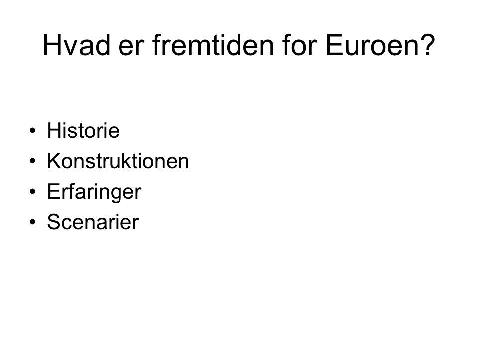Hvad er fremtiden for Euroen •Historie •Konstruktionen •Erfaringer •Scenarier