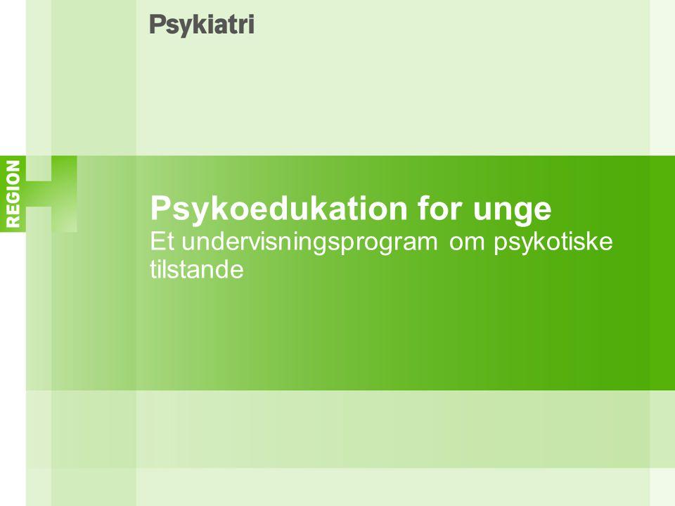 Psykoedukation for unge Et undervisningsprogram om psykotiske tilstande