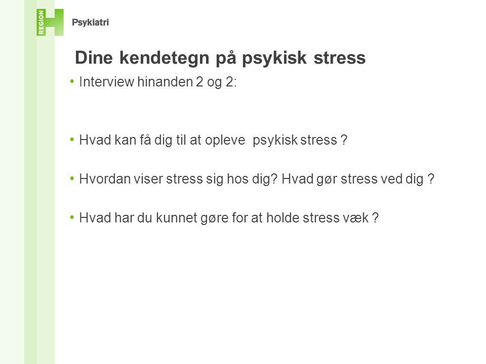 Dine kendetegn på psykisk stress • Interview hinanden 2 og 2: • Hvad kan få dig til at opleve psykisk stress .