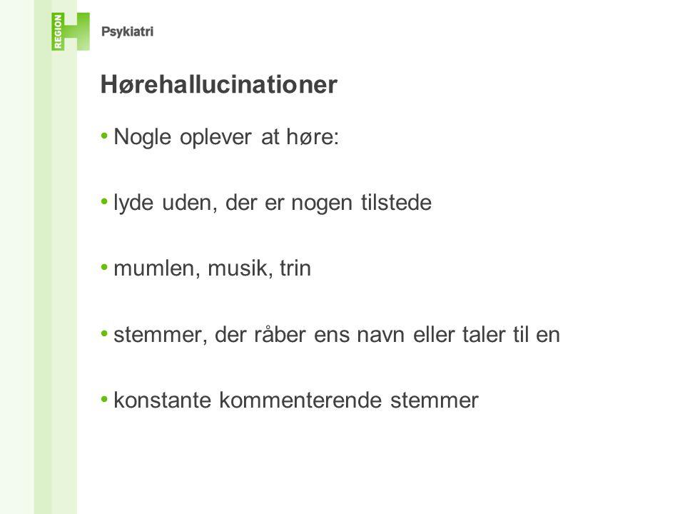 Hørehallucinationer • Nogle oplever at høre: • lyde uden, der er nogen tilstede • mumlen, musik, trin • stemmer, der råber ens navn eller taler til en • konstante kommenterende stemmer