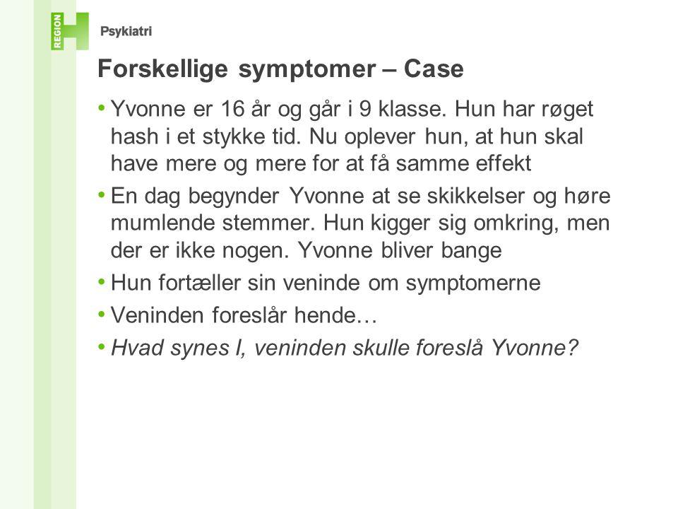 Forskellige symptomer – Case • Yvonne er 16 år og går i 9 klasse.