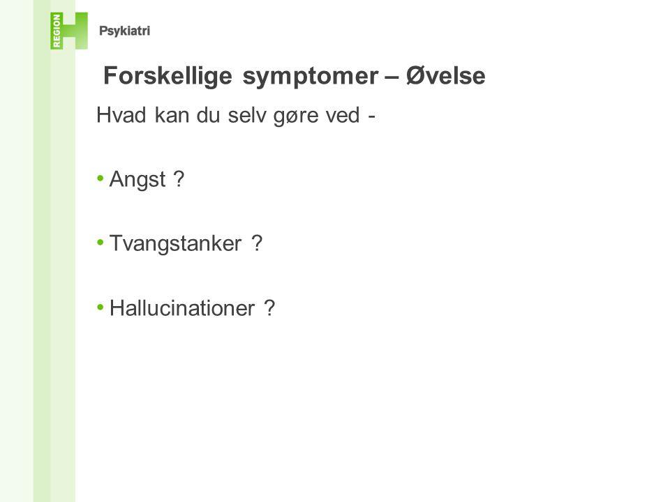 Forskellige symptomer – Øvelse Hvad kan du selv gøre ved - • Angst .