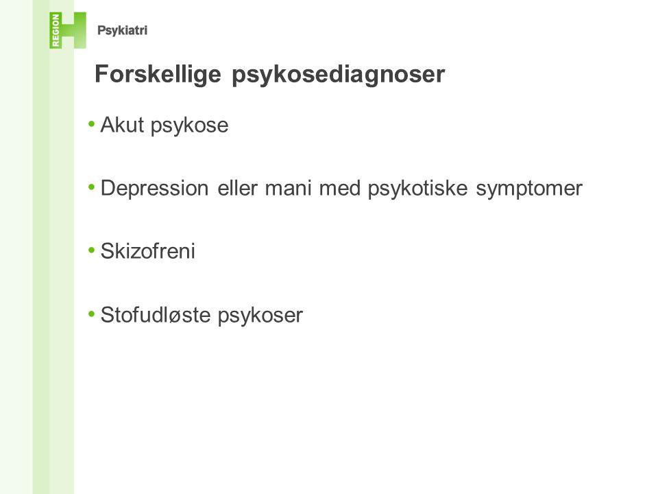 Forskellige psykosediagnoser • Akut psykose • Depression eller mani med psykotiske symptomer • Skizofreni • Stofudløste psykoser