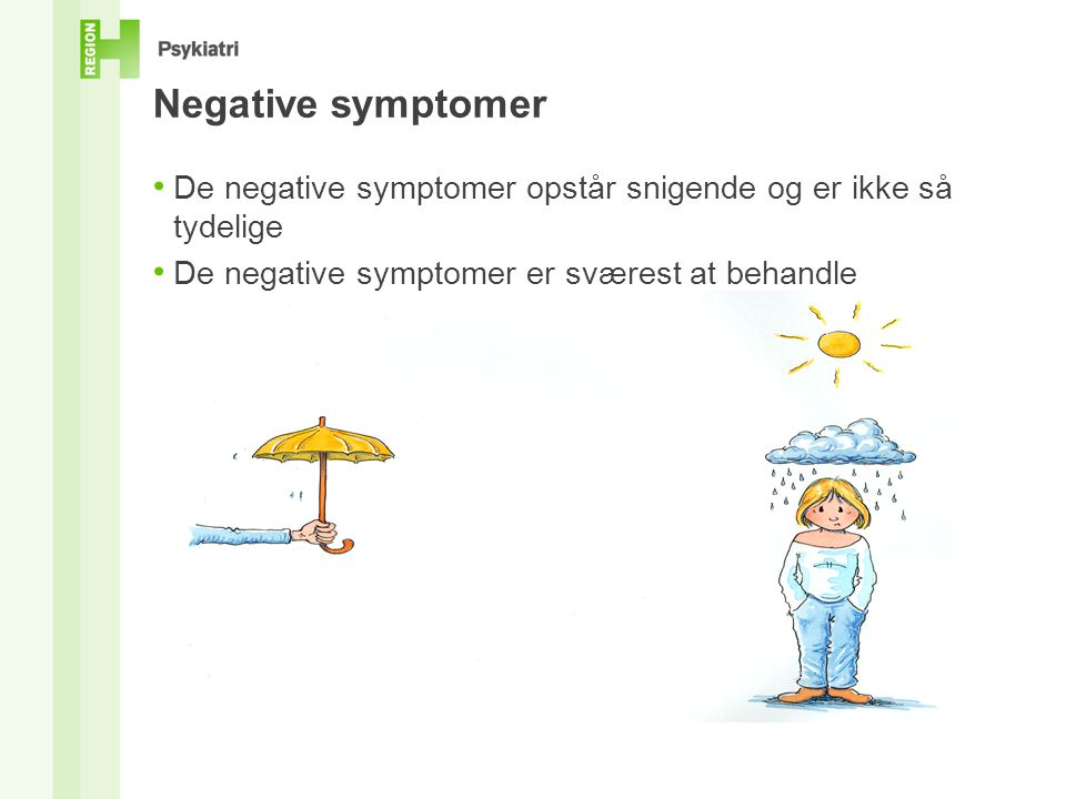 Negative symptomer • De negative symptomer opstår snigende og er ikke så tydelige • De negative symptomer er sværest at behandle Tegning af Claes Movin