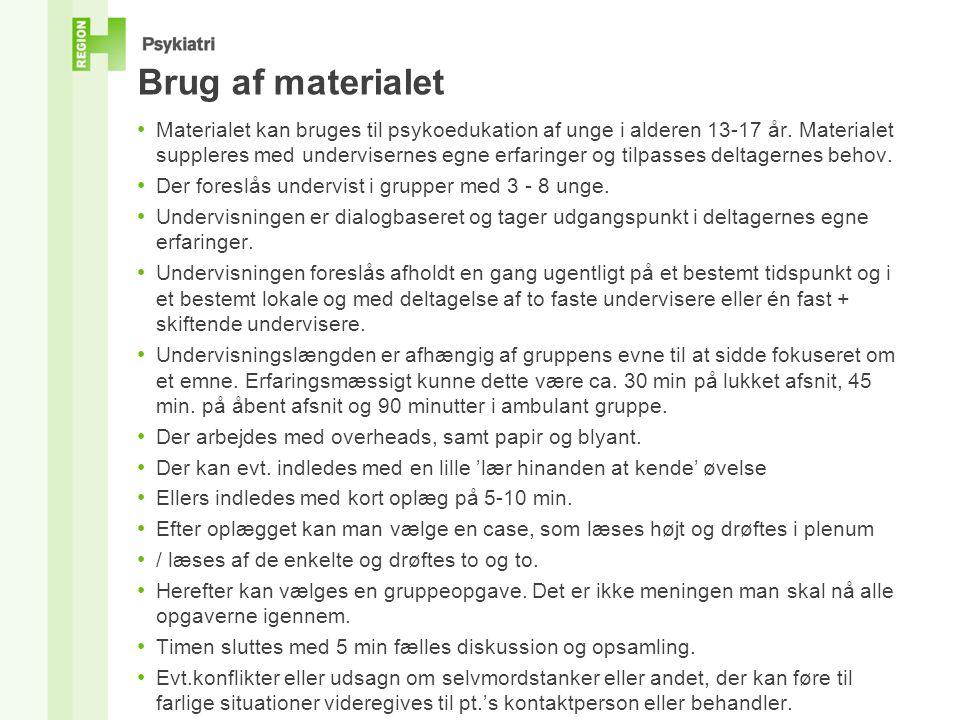Brug af materialet • Materialet kan bruges til psykoedukation af unge i alderen 13-17 år.