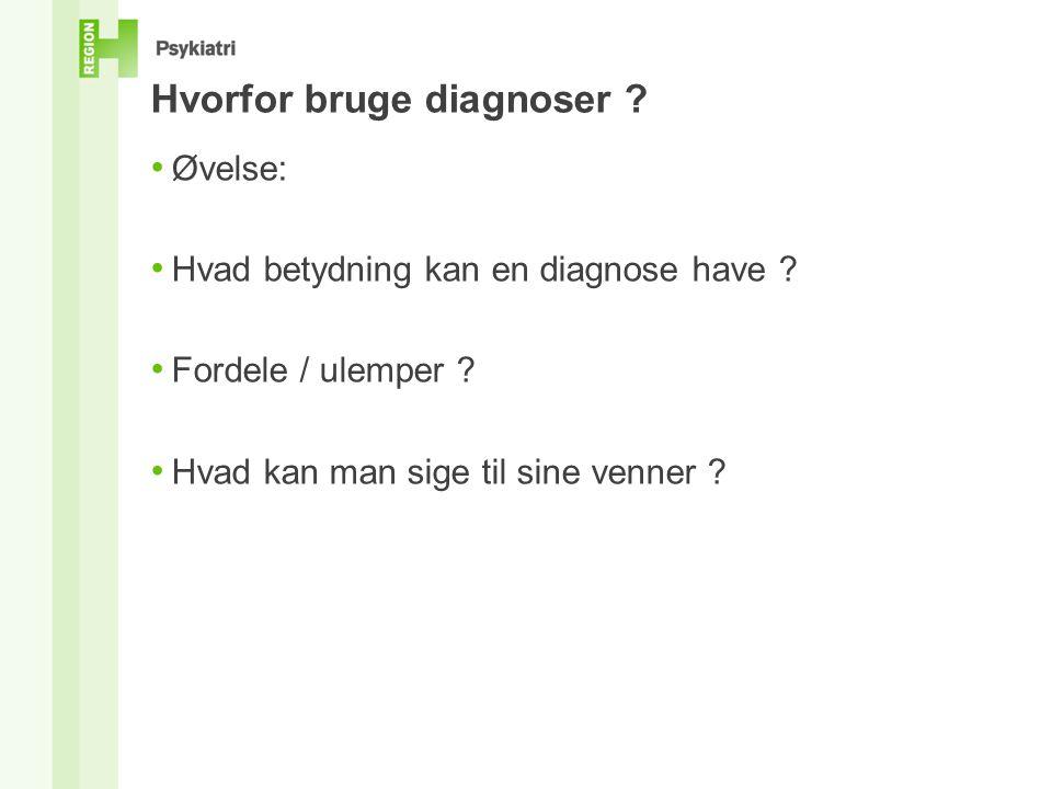 Hvorfor bruge diagnoser . • Øvelse: • Hvad betydning kan en diagnose have .