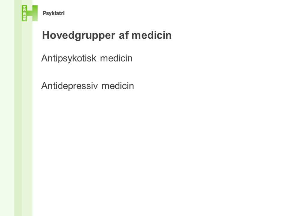 Hovedgrupper af medicin Antipsykotisk medicin Antidepressiv medicin