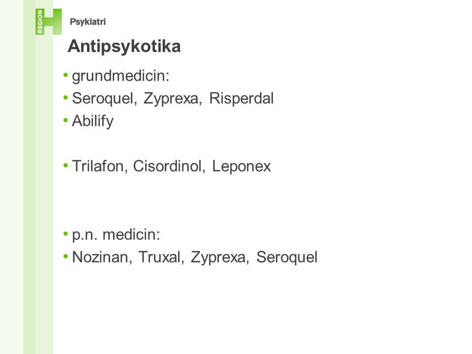 Antipsykotika • grundmedicin: • Seroquel, Zyprexa, Risperdal • Abilify • Trilafon, Cisordinol, Leponex • p.n.