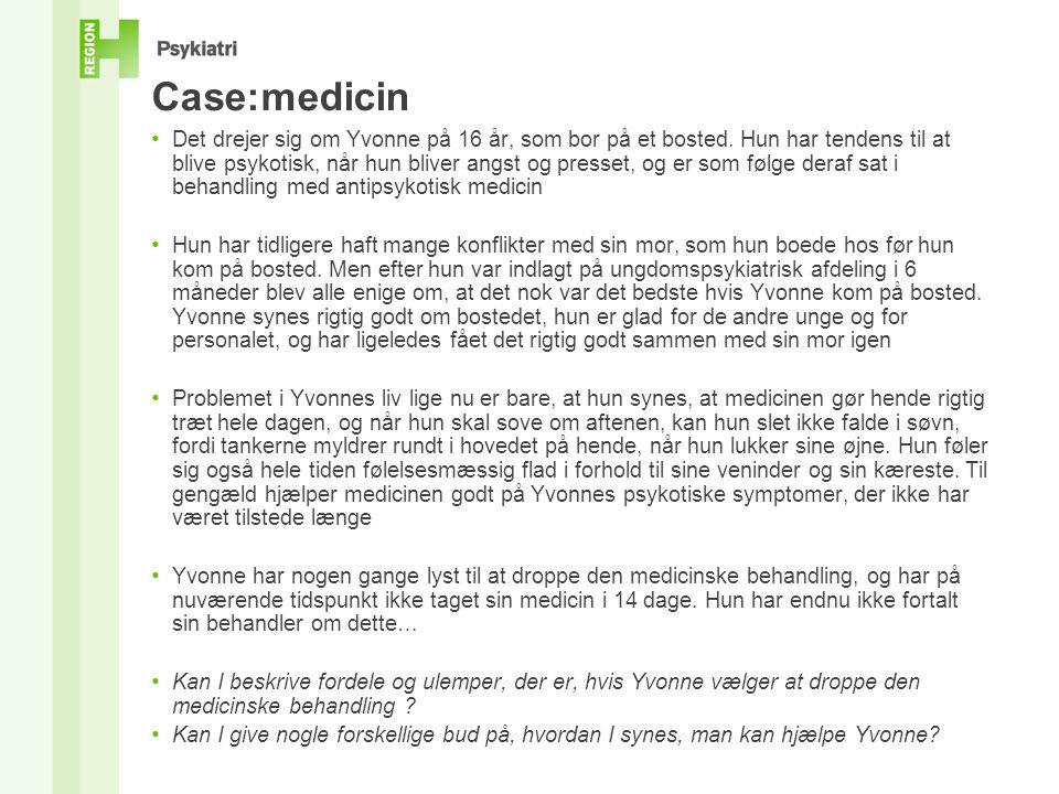 Case:medicin • Det drejer sig om Yvonne på 16 år, som bor på et bosted.
