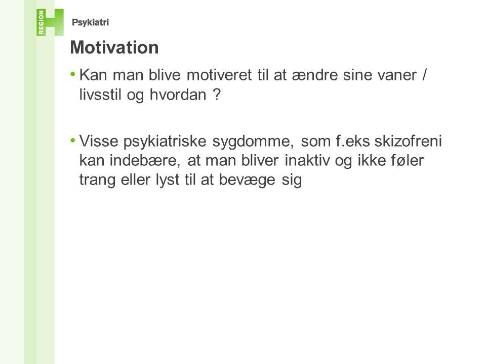 Motivation • Kan man blive motiveret til at ændre sine vaner / livsstil og hvordan .