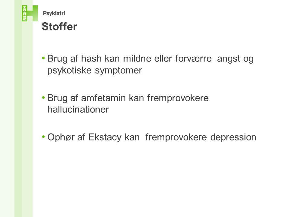 Stoffer • Brug af hash kan mildne eller forværre angst og psykotiske symptomer • Brug af amfetamin kan fremprovokere hallucinationer • Ophør af Ekstacy kan fremprovokere depression