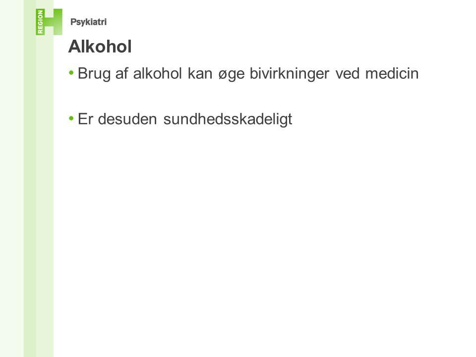 Alkohol • Brug af alkohol kan øge bivirkninger ved medicin • Er desuden sundhedsskadeligt
