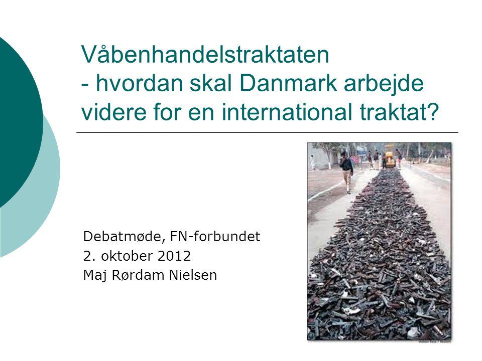 Våbenhandelstraktaten - hvordan skal Danmark arbejde videre for en international traktat.