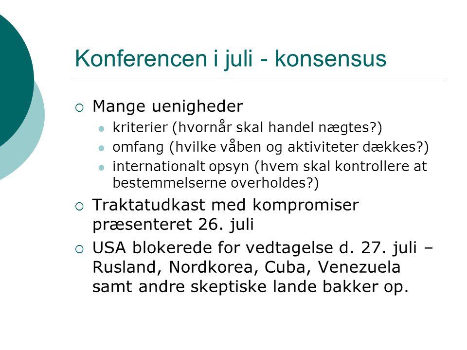 Konferencen i juli - konsensus  Mange uenigheder  kriterier (hvornår skal handel nægtes )  omfang (hvilke våben og aktiviteter dækkes )  internationalt opsyn (hvem skal kontrollere at bestemmelserne overholdes )  Traktatudkast med kompromiser præsenteret 26.