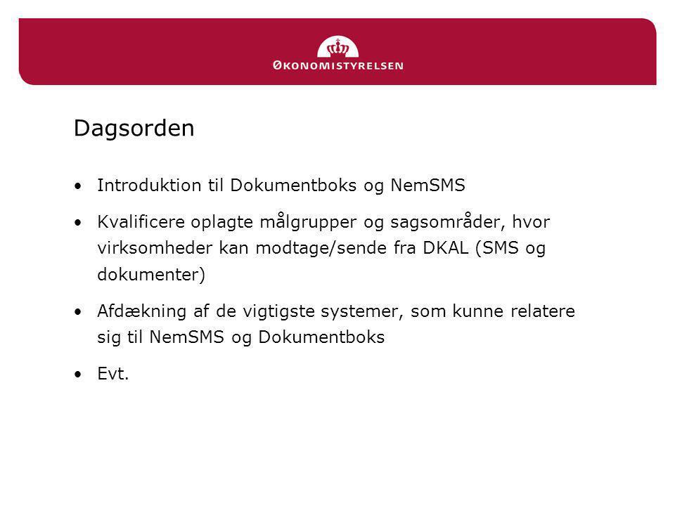 Dagsorden •Introduktion til Dokumentboks og NemSMS •Kvalificere oplagte målgrupper og sagsområder, hvor virksomheder kan modtage/sende fra DKAL (SMS og dokumenter) •Afdækning af de vigtigste systemer, som kunne relatere sig til NemSMS og Dokumentboks •Evt.