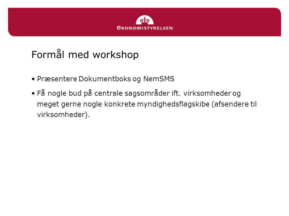 Formål med workshop •Præsentere Dokumentboks og NemSMS •Få nogle bud på centrale sagsområder ift.